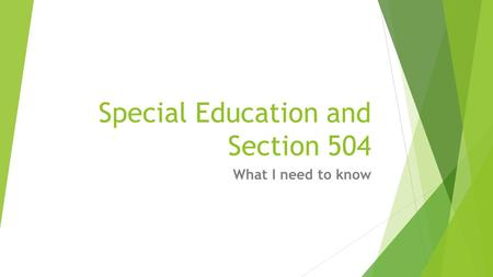 Special Education and Section 504 What I need to know.