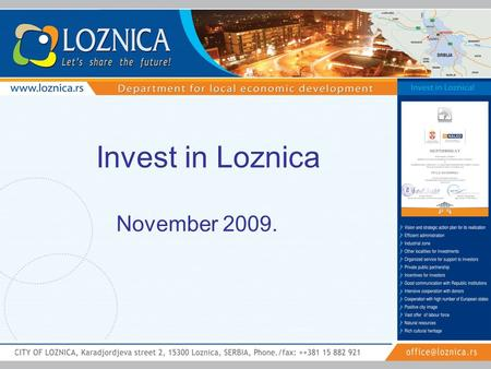 Invest in Loznica November 2009.. LOCALITY: 44°33' N,19°14' E POPULATION-90.340 residents (94,1 homogenous Serbian population)
