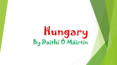 Hungary By Daithí Ó Máirtín. Where is Hungary? Hungary is a landlocked Central European country, that shares a border with seven countries, including,
