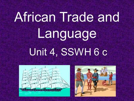 African Trade and Language Unit 4, SSWH 6 c. How did the movement of people and ideas affect early African societies?