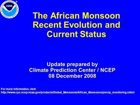 The African Monsoon Recent Evolution and Current Status Update prepared by Climate Prediction Center / NCEP 08 December 2008 For more information, visit: