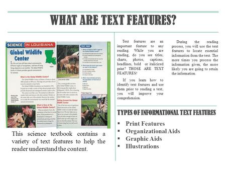 Text features are an important feature to any reading. While you are reading, do you see titles, charts, photos, captions, headlines, bold or italicized.