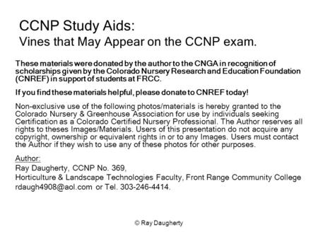 © Ray Daugherty CCNP Study Aids: Vines that May Appear on the CCNP exam. These materials were donated by the author to the CNGA in recognition of scholarships.
