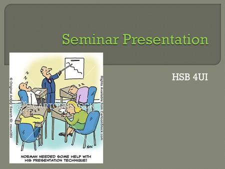 HSB 4UI. I can creatively and effectively design and present a 15 minute seminar which engages the audience.