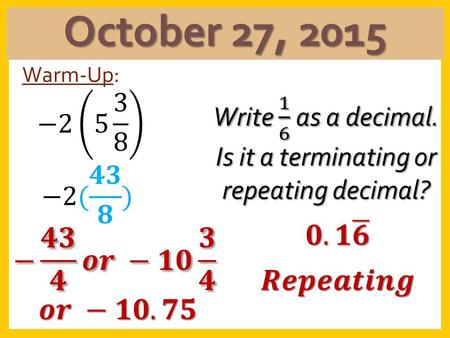 October 27, 2015 Warm-Up: Homework Review Packet * Due Wednesday*