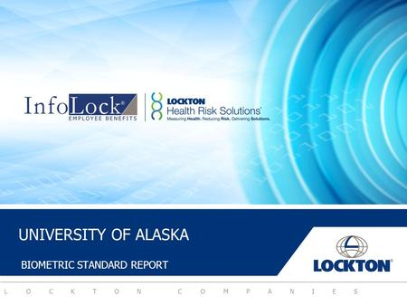 LOCKTON COMPANIES BIOMETRIC STANDARD REPORT UNIVERSITY OF ALASKA.