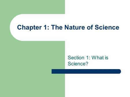 Chapter 1: The Nature of Science Section 1: What is Science?