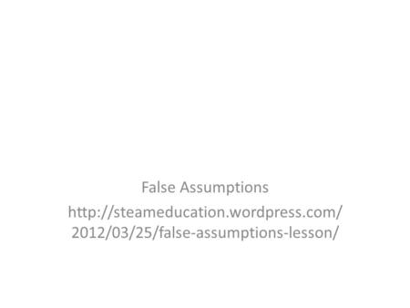 False Assumptions  2012/03/25/false-assumptions-lesson/
