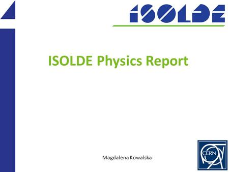 ISOLDE Physics Report Magdalena Kowalska. Injector schedule since last meeting 2 September: confirmation of 2 more weeks with protons – until December.