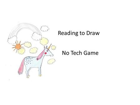 Reading to Draw No Tech Game. Concept of game In first grade we talk about how to use pictures to find out what a story is talking about. We use picture.