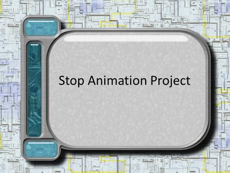 Stop Animation Project. What is stop animation? Stop motion (or frame-by-frame) animation is a general term for an animation technique which makes a physically.