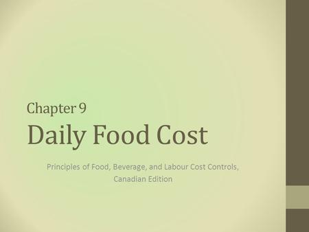 Chapter 9 Daily Food Cost Principles of Food, Beverage, and Labour Cost Controls, Canadian Edition.