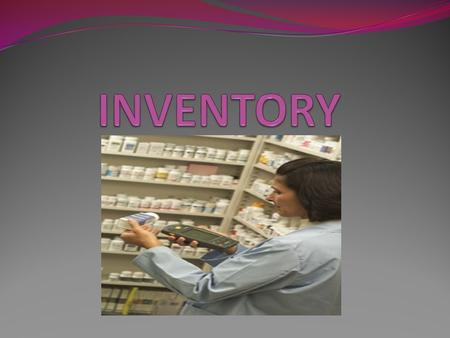 Introduction Everyone working in pharmacy maintains inventory stock Stock depleted: replacement inventories ordered Task delegated to specific person.