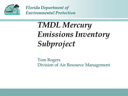 Florida Department of Environmental Protection Tom Rogers Division of Air Resource Management TMDL Mercury Emissions Inventory Subproject.