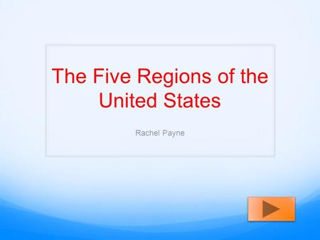 The Five Regions of the United States Rachel Payne.