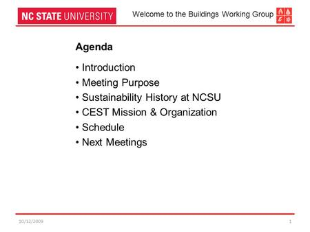 10/12/20091 Agenda Introduction Meeting Purpose Sustainability History at NCSU CEST Mission & Organization Schedule Next Meetings Welcome to the Buildings.