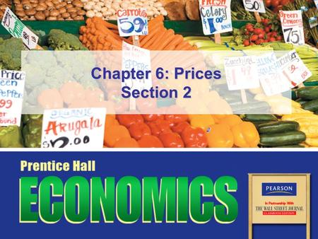 Chapter 6: Prices Section 2. Copyright © Pearson Education, Inc.Slide 2 Chapter 6, Section 2 Objectives 1.Explain why a free market naturally tends to.