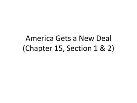 America Gets a New Deal (Chapter 15, Section 1 & 2)