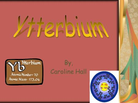 By, Caroline Hall. Ytterbium Properties and Uses *PROPERTIES* Ytterbium is a silvery color The boiling point is 1193 °C The melting point is 824 °C The.