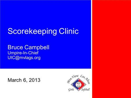 Scorekeeping Clinic Bruce Campbell Umpire-In-Chief March 6, 2013.