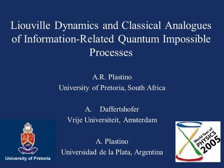 Liouville Dynamics and Classical Analogues of Information-Related Quantum Impossible Processes A.R. Plastino University of Pretoria, South Africa A.Daffertshofer.