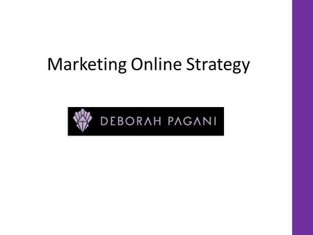 Marketing Online Strategy. What I have noticed looking at your competition Both direct competitors and important brands -Consistency with every of their.