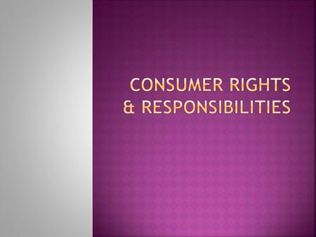  Consumers have the right to :  Protection from products and services that are hazardous to their health.
