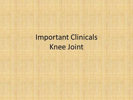 Important Clinicals Knee Joint. Knee Injury Presents as acute knee pain and signs of joint injury/instability. Valgus Injury: Laterally originating.