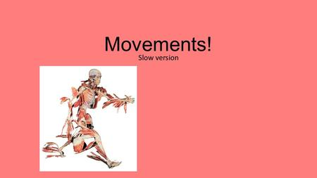 Movements! Slow version.