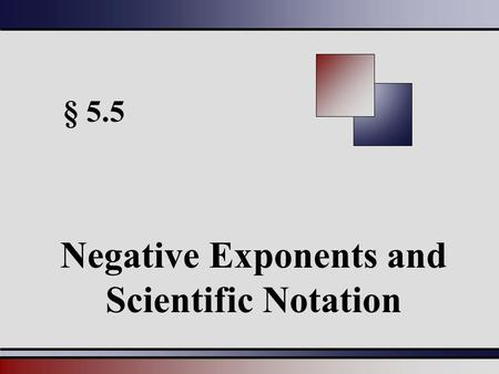 § 5.5 Negative Exponents and Scientific Notation.
