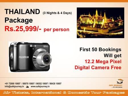 THAILAND (3 Nights & 4 Days) Package Rs.25,999/- per person First 50 Bookings Will get 12.2 Mega Pixel Digital Camera Free.