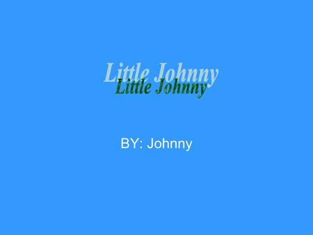 BY: Johnny. Chapter 1 He meets the friendly ants Once upon a time there was a kid named Johnny who went to bed at eight. The next morning he found himself.