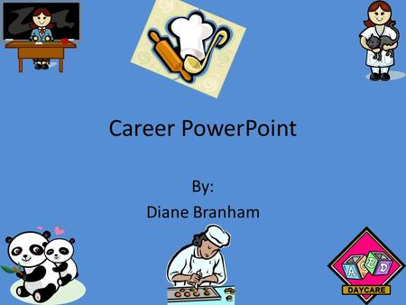 Career PowerPoint By: Diane Branham Chef On the job Chef's have many tasks like… They prepare and present food to a client/custimer. To develop new foods.