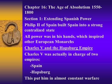 Chapter 16: The Age of Absolutism 1550- 1800 Section 1: Extending Spanish Power Philip II of Spain built Spain into a strong centralized state All power.