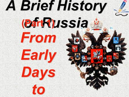 A Brief History of Russia (Part 1) From Early Days to 1917.