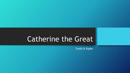 Catherine the Great Emily & Ryder. Biography Full Name: Sophie Friederike Auguste Birth: May 2, 1729 Death: November 17, 1796 (Apoplexy) Origins: Stettin,