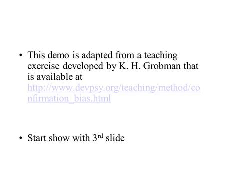 This demo is adapted from a teaching exercise developed by K. H. Grobman that is available at  nfirmation_bias.html.