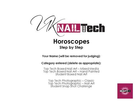 Horoscopes Step by Step Your Name (will be removed for judging): Category entered (delete as appropriate): Top Tech Boxed Nail Art – Mixed Media Top Tech.