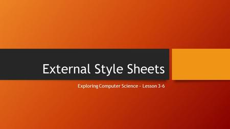 External Style Sheets Exploring Computer Science – Lesson 3-6.
