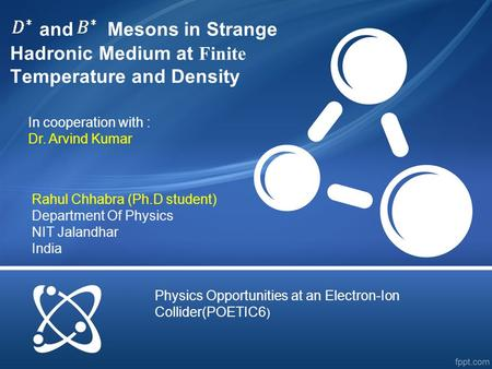 And Mesons in Strange Hadronic Medium at Finite Temperature and Density Rahul Chhabra (Ph.D student) Department Of Physics NIT Jalandhar India In cooperation.