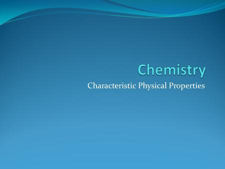 Characteristic Physical Properties. Characteristic physical properties are properties that are unique to a substance and can be used to identify it. For.