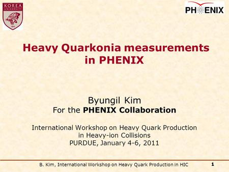B. Kim, International Workshop on Heavy Quark Production in HIC 1 Byungil Kim For the PHENIX Collaboration International Workshop on Heavy Quark Production.