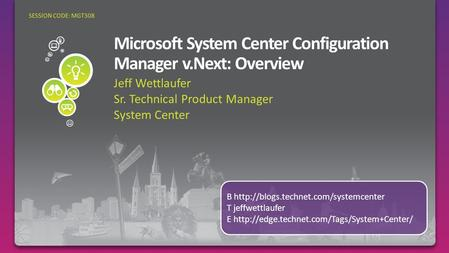 Jeff Wettlaufer Sr. Technical Product Manager System Center SESSION CODE: MGT308 B  T jeffwettlaufer E