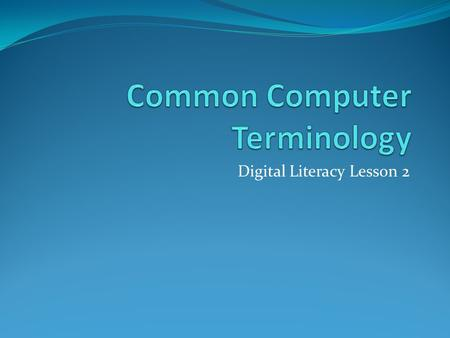 Digital Literacy Lesson 2. Hardware Hardware: the physical components of a computer. Includes input devices, processing devices, storage devices, and.