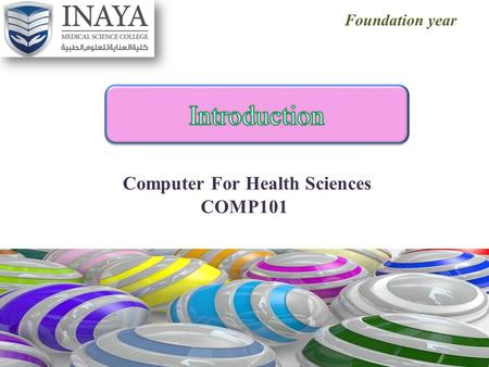 Foundation year. 2 Computer For Health Sciences COURSE NAME COMP101 COURSE CODE (2 + 1) credit hours CREDIT HOURS.