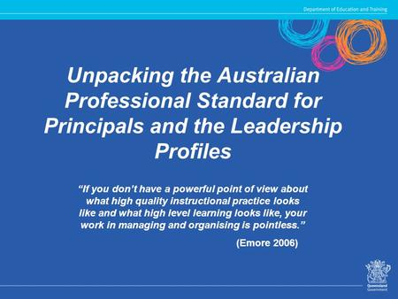 "Unpacking the Australian Professional Standard for Principals and the Leadership Profiles ""If you don't have a powerful point of view about what high quality."