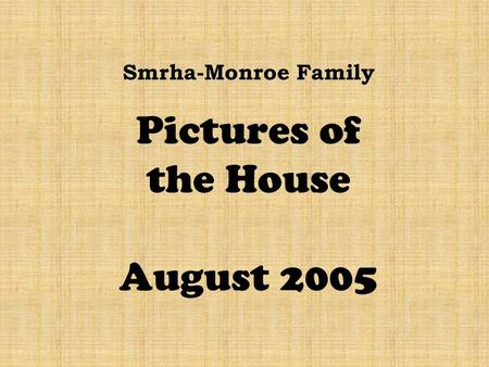 Smrha-Monroe Family Pictures of the House August 2005.
