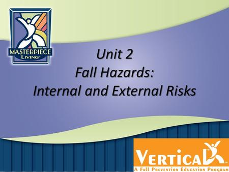 Unit 2 Fall Hazards: Internal and External Risks.