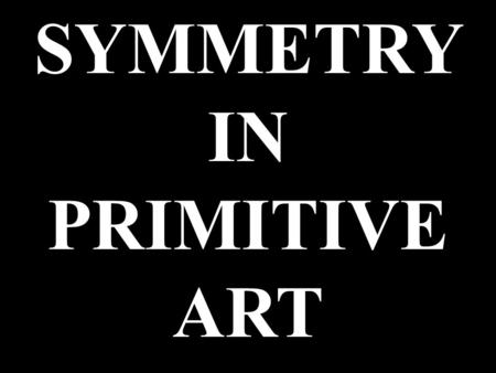 SYMMETRY IN PRIMITIVE ART. Aboriginal Art Was Expressive And Represented Dreams To Native Australians.