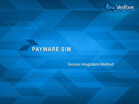 PAYWARE SIM Secure Integration Method. WHY PAYWARE SIM? PAYware SIM provides a single interface to simply and securely integrate Windows-based POS systems.